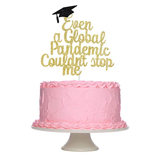 2021 Graduation Cake Topper, Gold Glitter Even A Global Pandemic Couldn't Stop Me Graduation Cake Topper Decorations